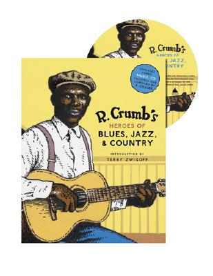 R. Crumb's Heroes of Blues, Jazz, & Country By Crumb, R./ Jasen, David A./ Nevins, Richard/ Zwigoff, Terry (INT)