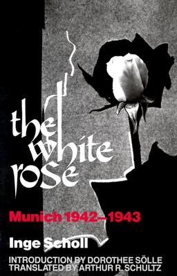 The White Rose By Scholl, Inge/ Solle, Dorothee/ Schultz, Arthur R. (TRN)