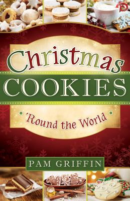 Christmas Cookies 'round the World By Griffin, Pam