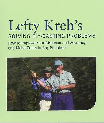 Lefty Kreh's Solving Fly-Casting Problems By Kreh, Lefty/ Randolph, John (INT)/ Beck, Cathy (FRW)/ Beck, Barry (FRW)